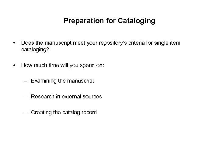 Preparation for Cataloging • Does the manuscript meet your repository's criteria for single item