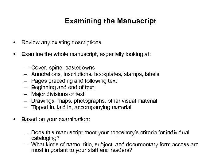 Examining the Manuscript • Review any existing descriptions • Examine the whole manuscript, especially