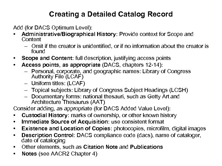 Creating a Detailed Catalog Record Add (for DACS Optimum Level): • Administrative/Biographical History: Provide