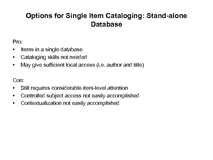 Options for Single Item Cataloging: Stand-alone Database Pro: • Items in a single database