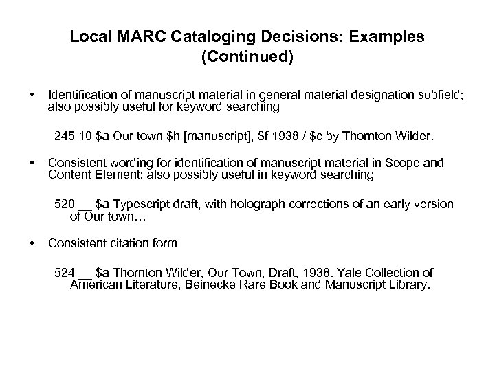 Local MARC Cataloging Decisions: Examples (Continued) • Identification of manuscript material in general material