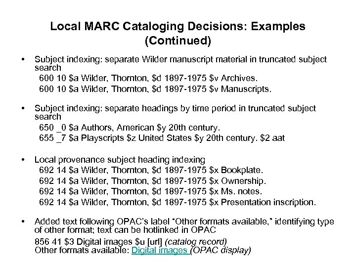Local MARC Cataloging Decisions: Examples (Continued) • Subject indexing: separate Wilder manuscript material in