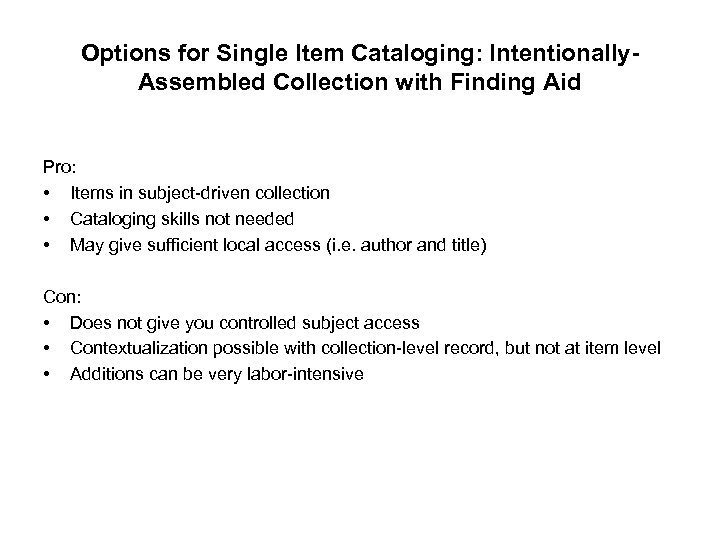 Options for Single Item Cataloging: Intentionally. Assembled Collection with Finding Aid Pro: • Items