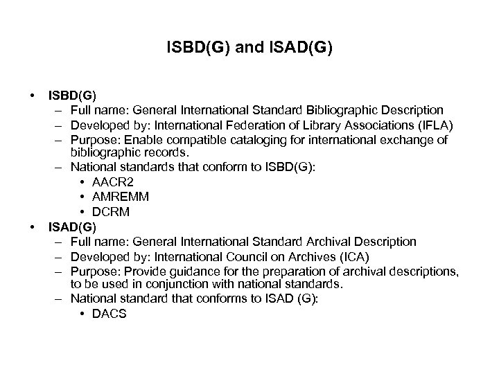 ISBD(G) and ISAD(G) • • ISBD(G) – Full name: General International Standard Bibliographic Description