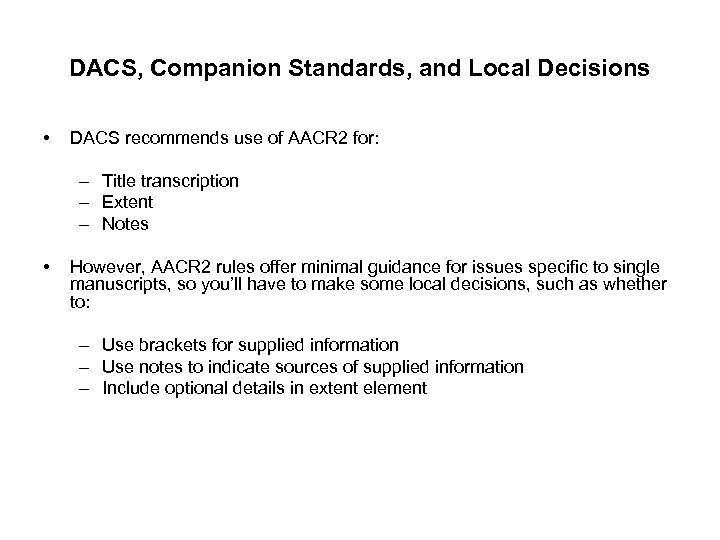 DACS, Companion Standards, and Local Decisions • DACS recommends use of AACR 2 for:
