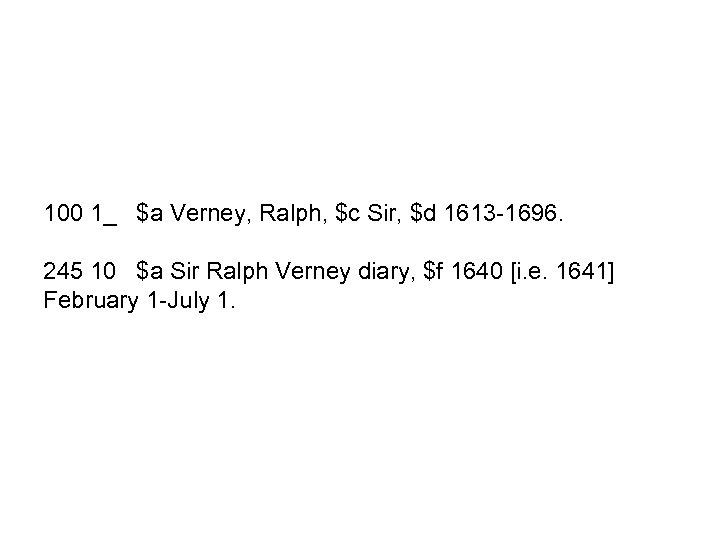 100 1_ $a Verney, Ralph, $c Sir, $d 1613 -1696. 245 10 $a Sir