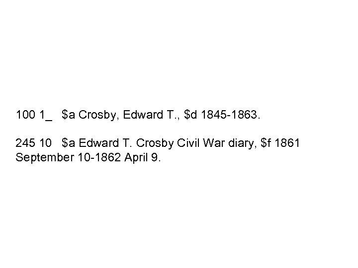 100 1_ $a Crosby, Edward T. , $d 1845 -1863. 245 10 $a Edward