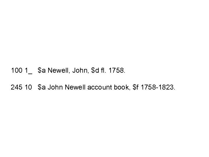 100 1_ $a Newell, John, $d fl. 1758. 245 10 $a John Newell account
