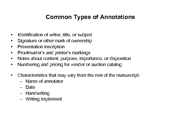 Common Types of Annotations • • • Identification of writer, title, or subject Signature