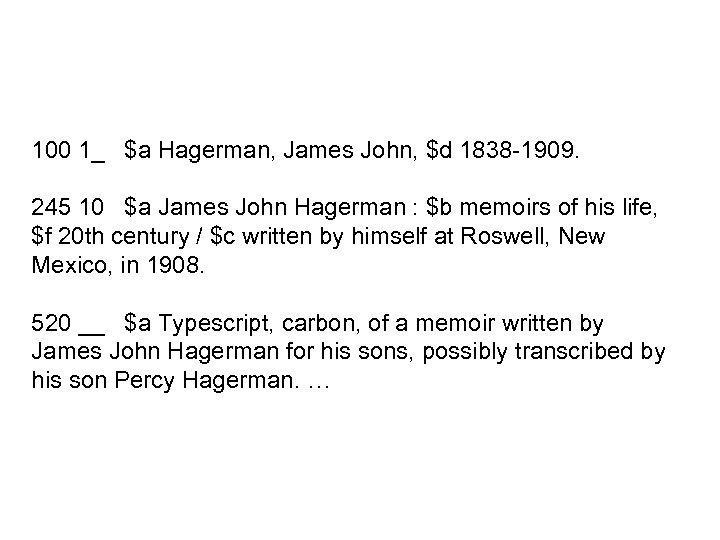 100 1_ $a Hagerman, James John, $d 1838 -1909. 245 10 $a James John