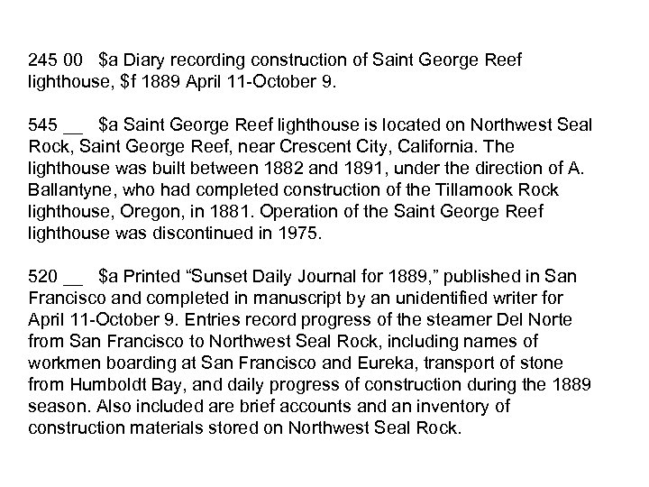245 00 $a Diary recording construction of Saint George Reef lighthouse, $f 1889 April