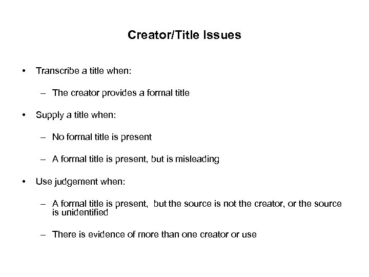 Creator/Title Issues • Transcribe a title when: – The creator provides a formal title
