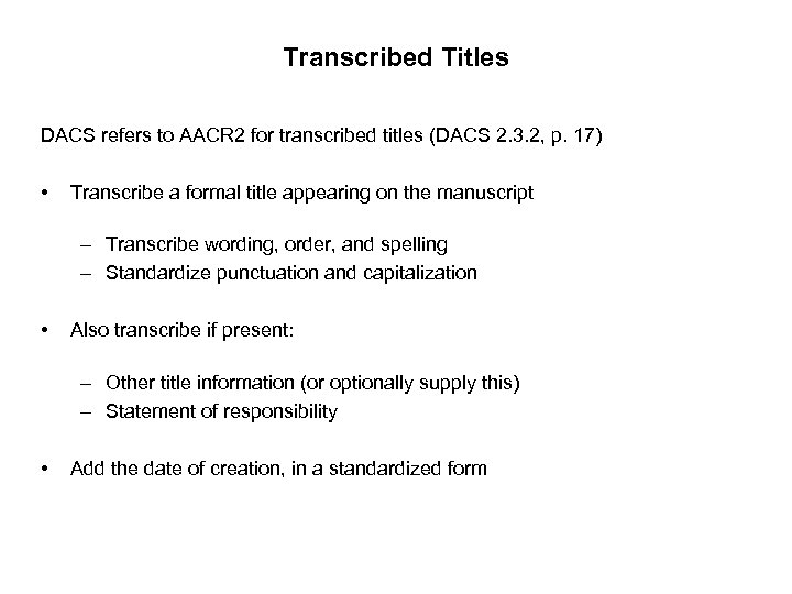 Transcribed Titles DACS refers to AACR 2 for transcribed titles (DACS 2. 3. 2,
