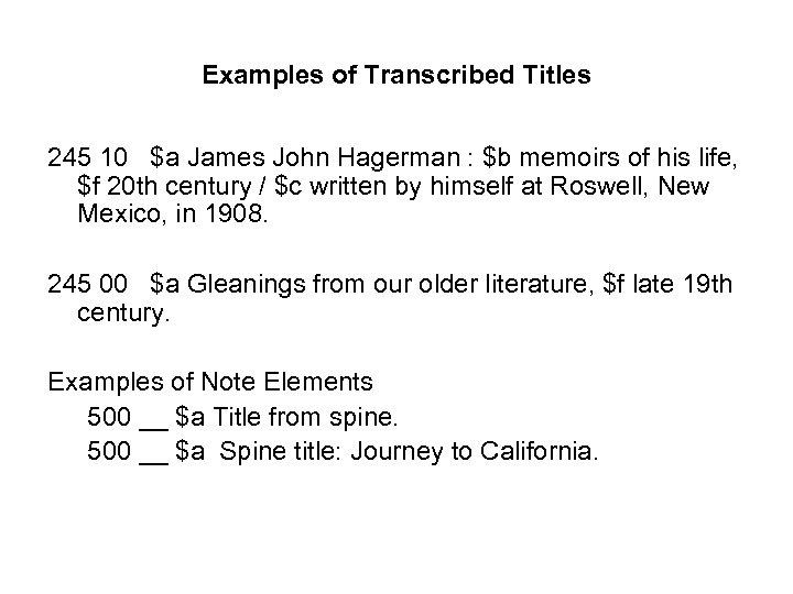 Examples of Transcribed Titles 245 10 $a James John Hagerman : $b memoirs of
