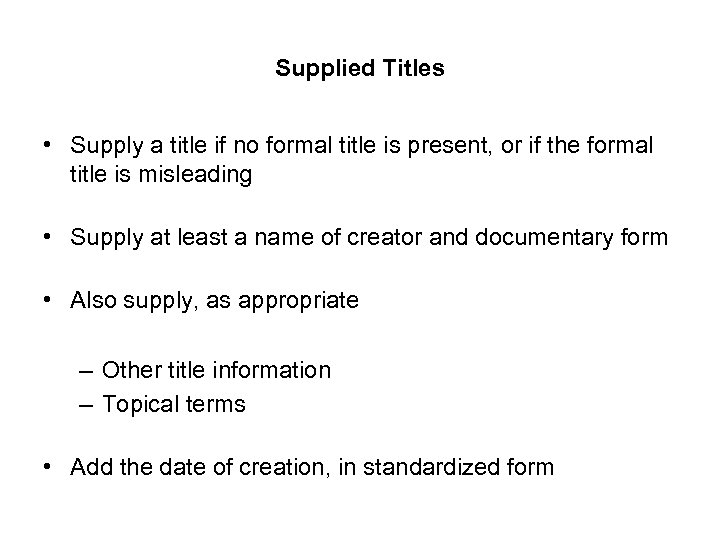 Supplied Titles • Supply a title if no formal title is present, or if