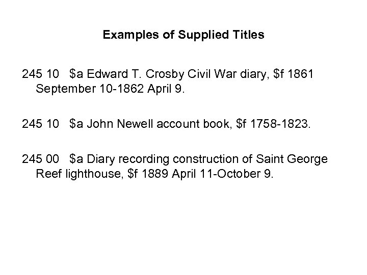Examples of Supplied Titles 245 10 $a Edward T. Crosby Civil War diary, $f