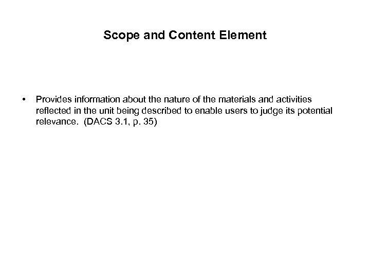 Scope and Content Element • Provides information about the nature of the materials and