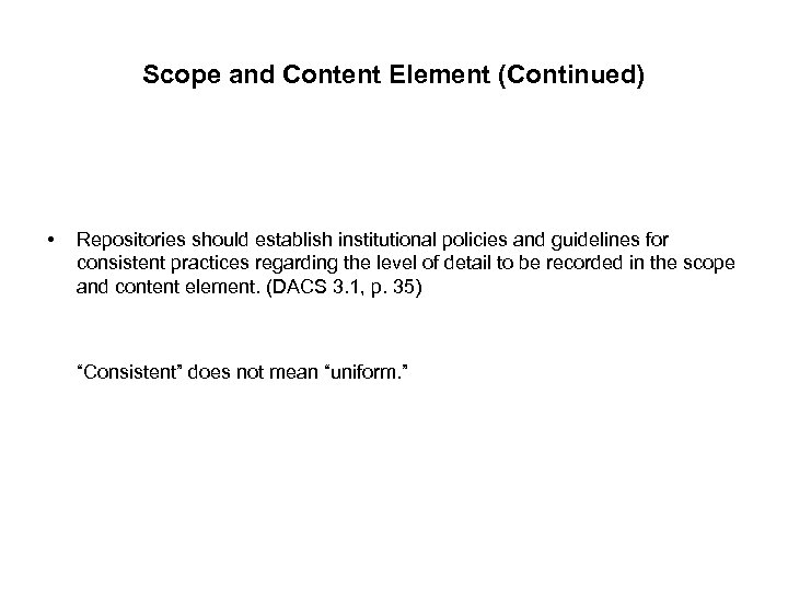 Scope and Content Element (Continued) • Repositories should establish institutional policies and guidelines for