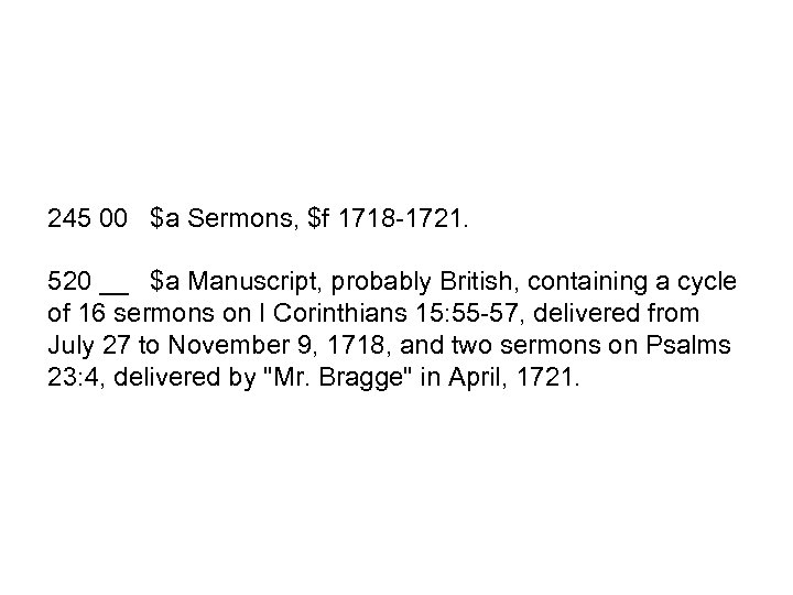 245 00 $a Sermons, $f 1718 -1721. 520 __ $a Manuscript, probably British, containing