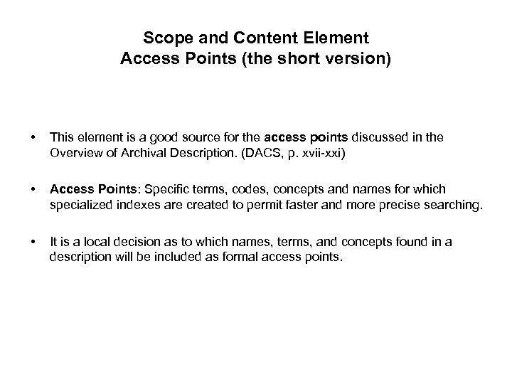 Scope and Content Element Access Points (the short version) • This element is a