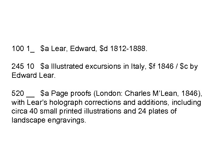 100 1_ $a Lear, Edward, $d 1812 -1888. 245 10 $a Illustrated excursions in
