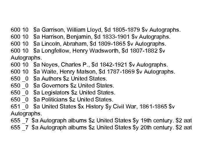 600 10 $a Garrison, William Lloyd, $d 1805 -1879 $v Autographs. 600 10 $a