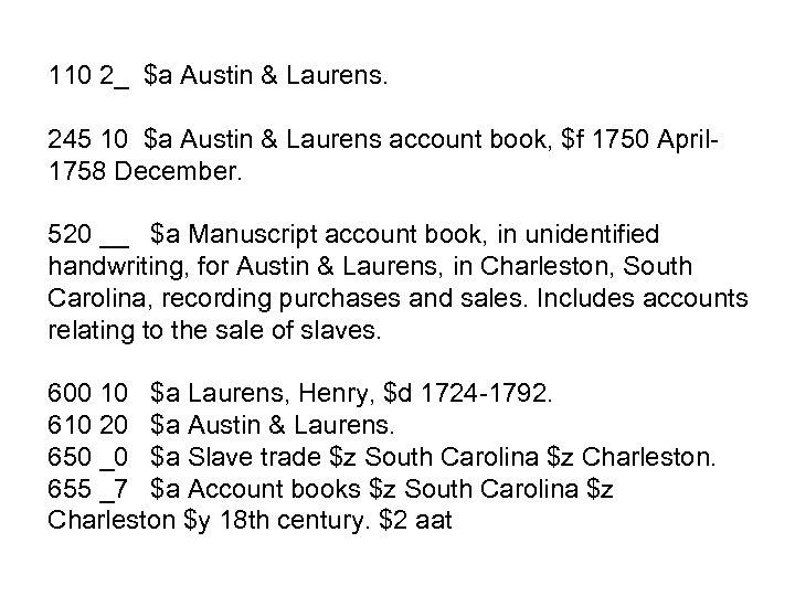 110 2_ $a Austin & Laurens. 245 10 $a Austin & Laurens account book,