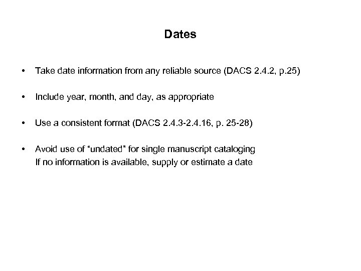 Dates • Take date information from any reliable source (DACS 2. 4. 2, p.