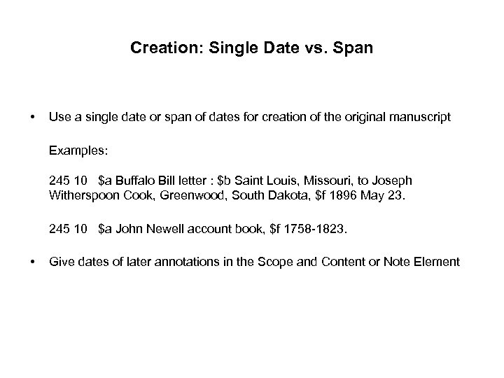 Creation: Single Date vs. Span • Use a single date or span of dates
