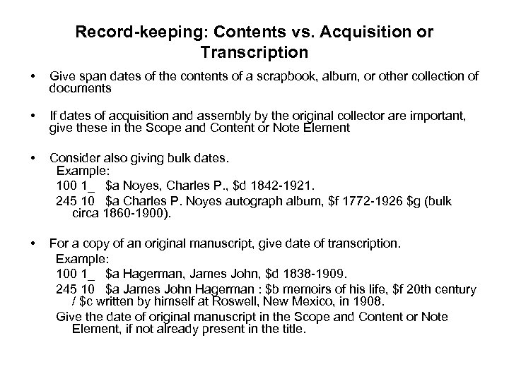 Record-keeping: Contents vs. Acquisition or Transcription • Give span dates of the contents of
