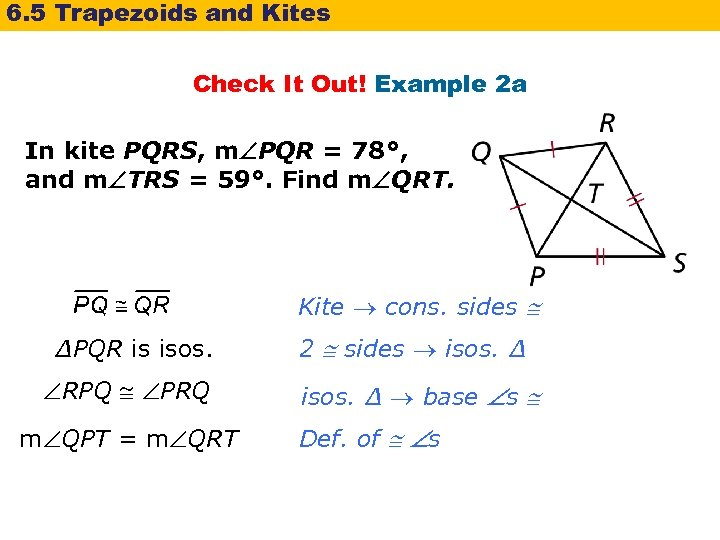 6. 5 Trapezoids and Kites Check It Out! Example 2 a In kite PQRS,