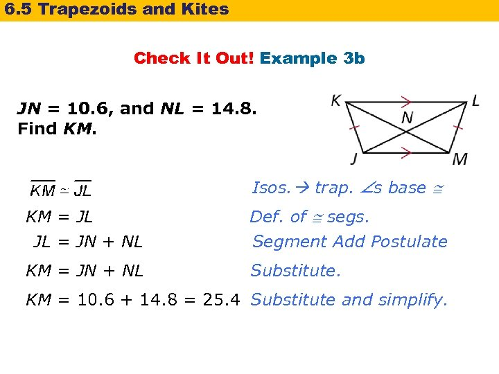 6. 5 Trapezoids and Kites Check It Out! Example 3 b JN = 10.