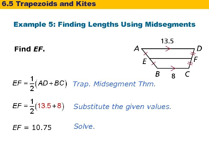 6. 5 Trapezoids and Kites Example 5: Finding Lengths Using Midsegments Find EF. Trap.