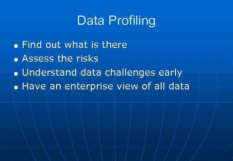 Data Profiling n n Find out what is there Assess the risks Understand data