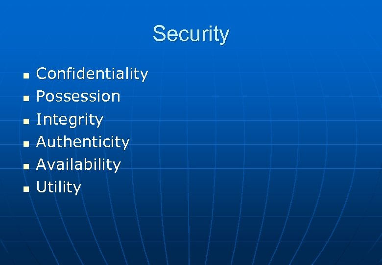 Security n n n Confidentiality Possession Integrity Authenticity Availability Utility