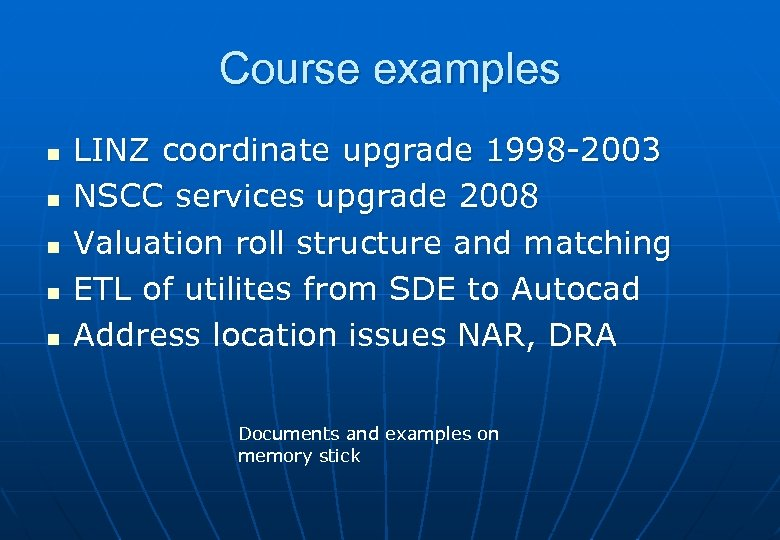 Course examples n n n LINZ coordinate upgrade 1998 -2003 NSCC services upgrade 2008