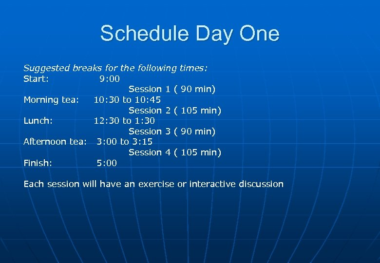 Schedule Day One Suggested breaks for the following times: Start: 9: 00 Session 1