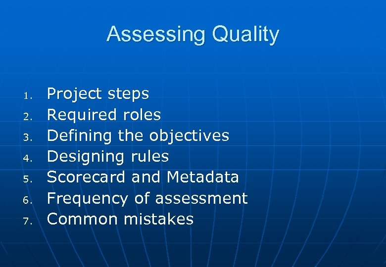 Assessing Quality 1. 2. 3. 4. 5. 6. 7. Project steps Required roles Defining
