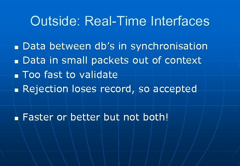 Outside: Real-Time Interfaces n Data between db's in synchronisation Data in small packets out