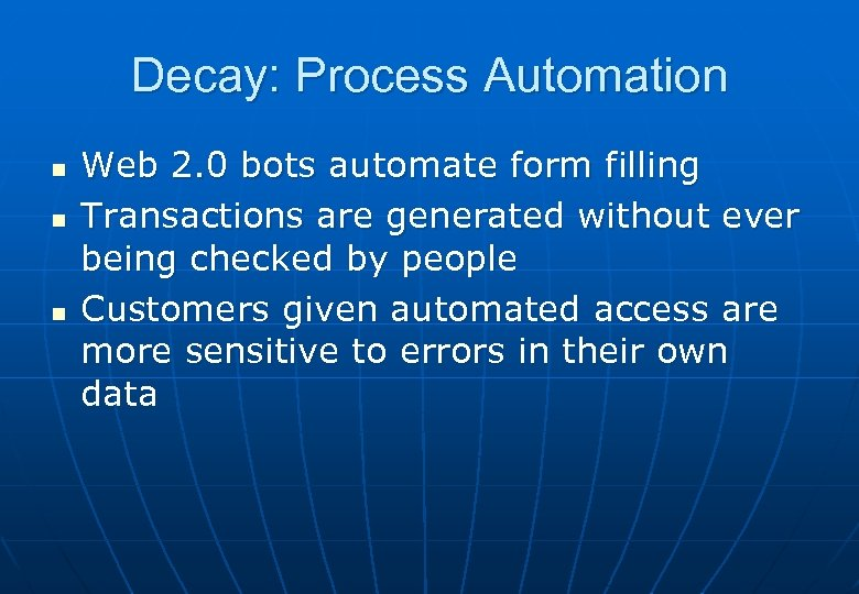 Decay: Process Automation n Web 2. 0 bots automate form filling Transactions are generated