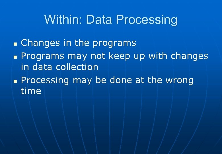Within: Data Processing n n n Changes in the programs Programs may not keep