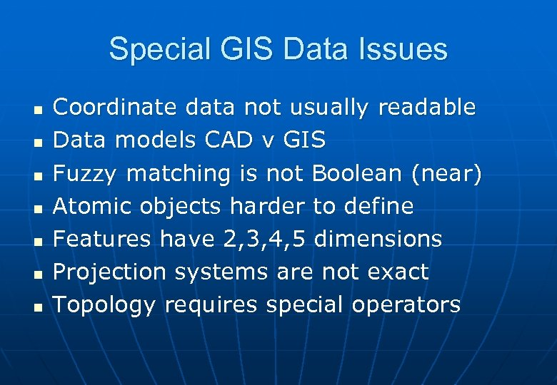 Special GIS Data Issues n n n n Coordinate data not usually readable Data