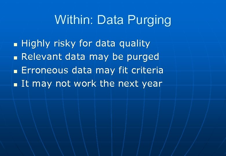 Within: Data Purging n n Highly risky for data quality Relevant data may be