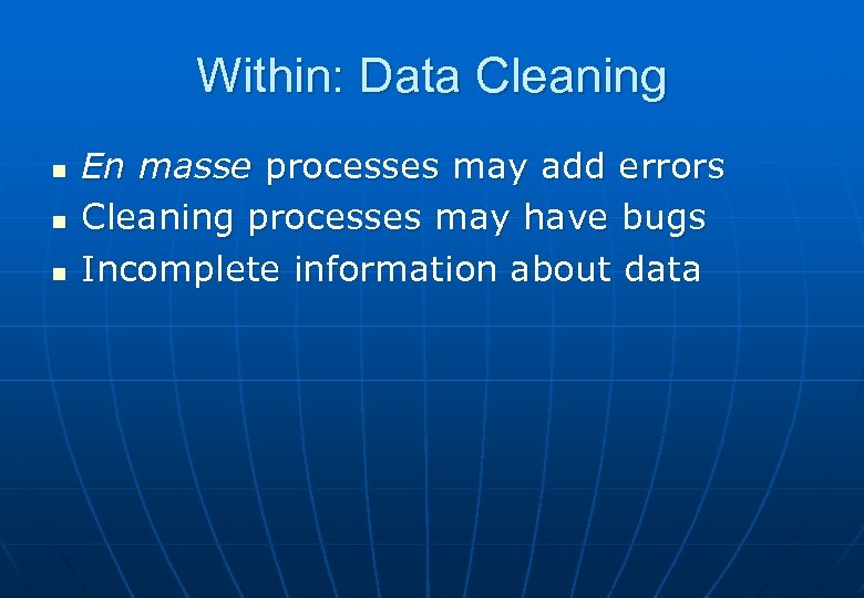 Within: Data Cleaning n n n En masse processes may add errors Cleaning processes