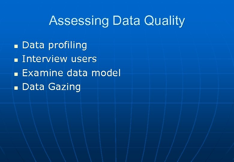 Assessing Data Quality n n Data profiling Interview users Examine data model Data Gazing