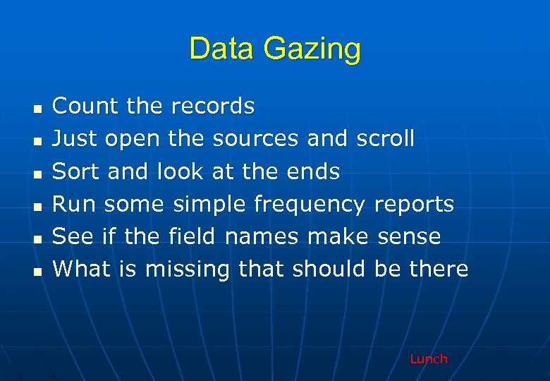 Data Gazing n n n Count the records Just open the sources and scroll