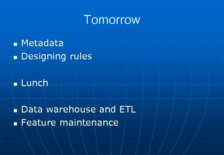 Tomorrow n Metadata Designing rules n Lunch n n n Data warehouse and ETL