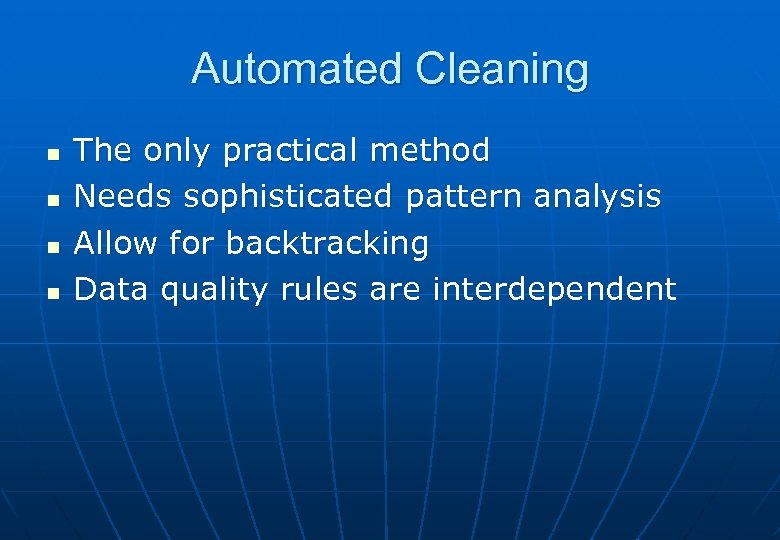 Automated Cleaning n n The only practical method Needs sophisticated pattern analysis Allow for
