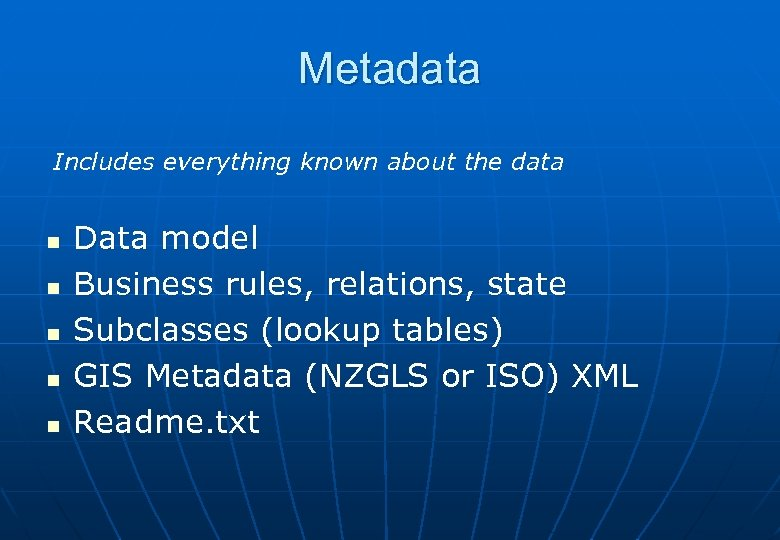 Metadata Includes everything known about the data n n n Data model Business rules,