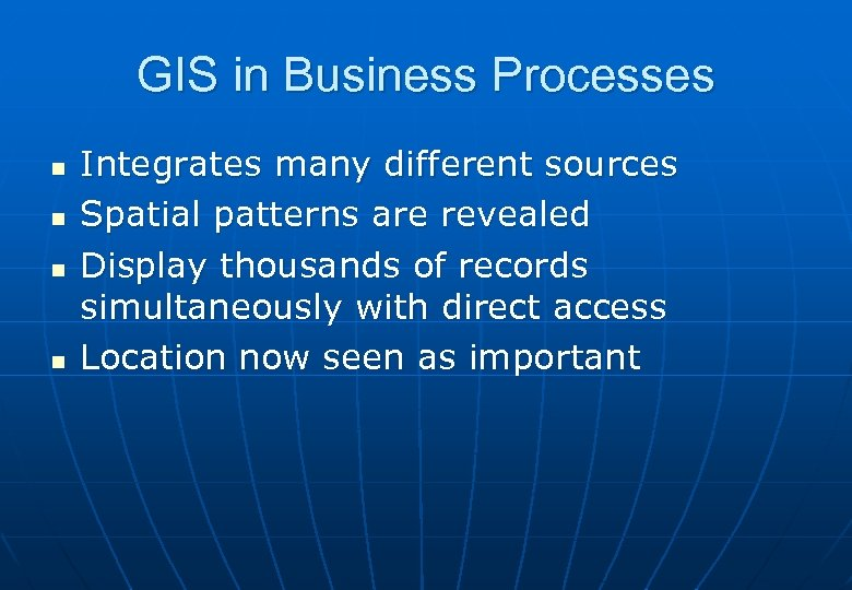 GIS in Business Processes n n Integrates many different sources Spatial patterns are revealed